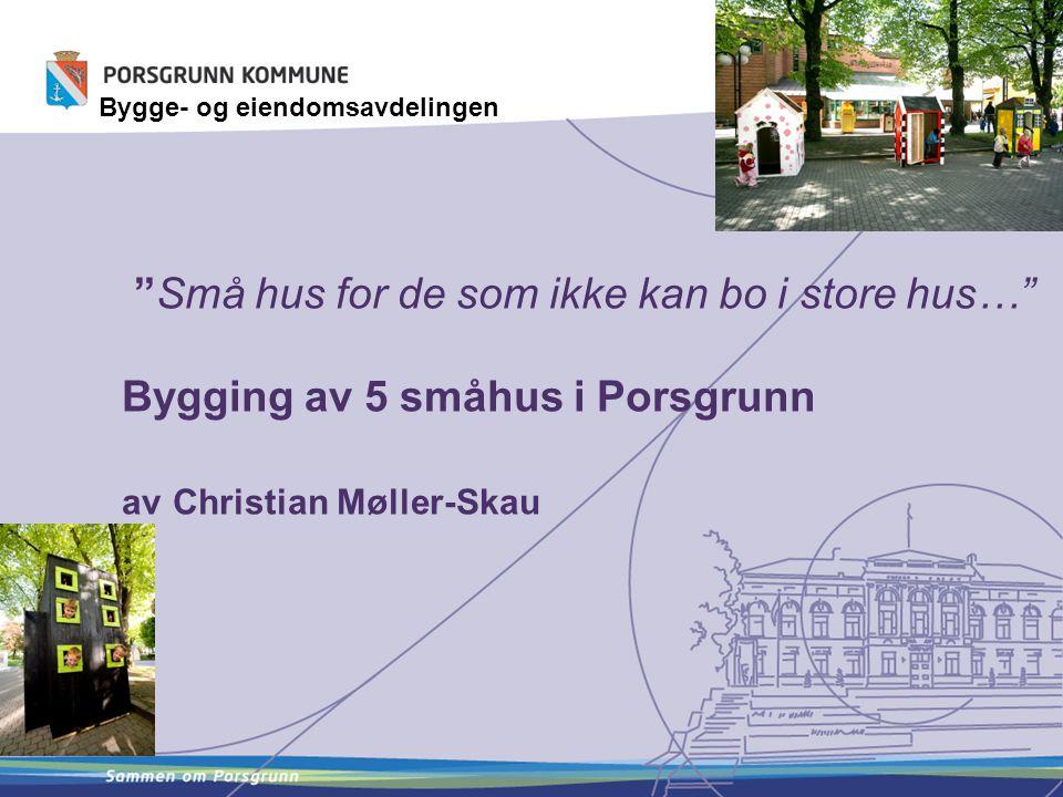 """""""Små hus for de som ikke kan bo i store hus…"""" Bygging av 5 småhus i Porsgrunn av Christian Møller-Skau Bygge- og eiendomsavdelingen"""
