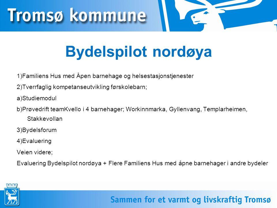 Bydelspilot nordøya 1)Familiens Hus med Åpen barnehage og helsestasjonstjenester 2)Tverrfaglig kompetanseutvikling førskolebarn; a)Studiemodul b)Prøve
