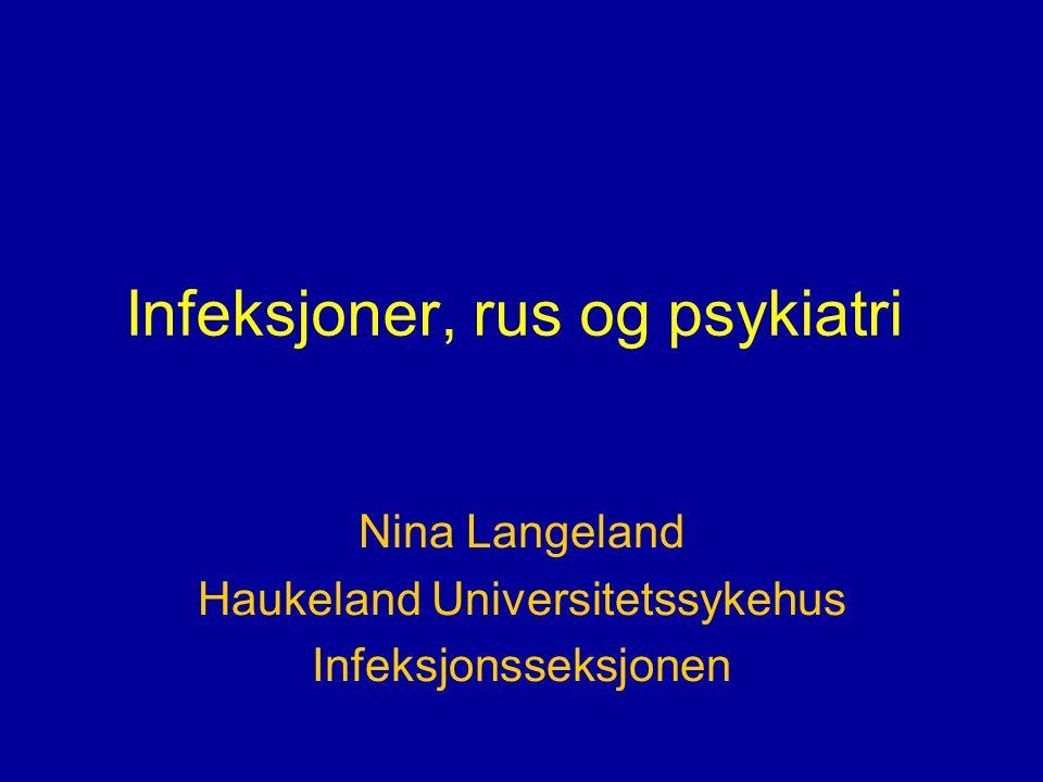Infeksjoner, rus og psykiatri Nina Langeland Haukeland Universitetssykehus Infeksjonsseksjonen