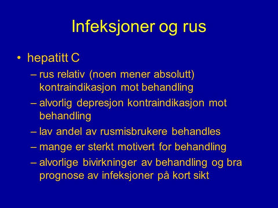 Infeksjoner og rus •hepatitt C –rus relativ (noen mener absolutt) kontraindikasjon mot behandling –alvorlig depresjon kontraindikasjon mot behandling