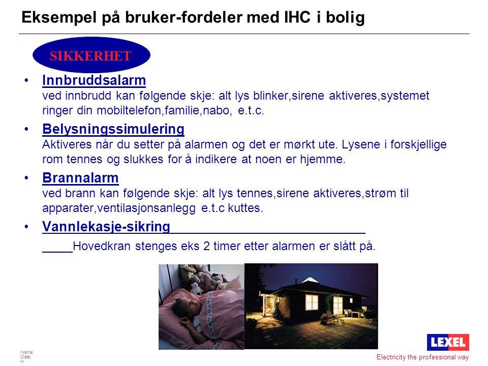 (Name) (Date) 10 Electricity the professional way Eksempel på bruker-fordeler med IHC i bolig •Senk temperaturen på ønskede tidspunkter Varmeovner,var