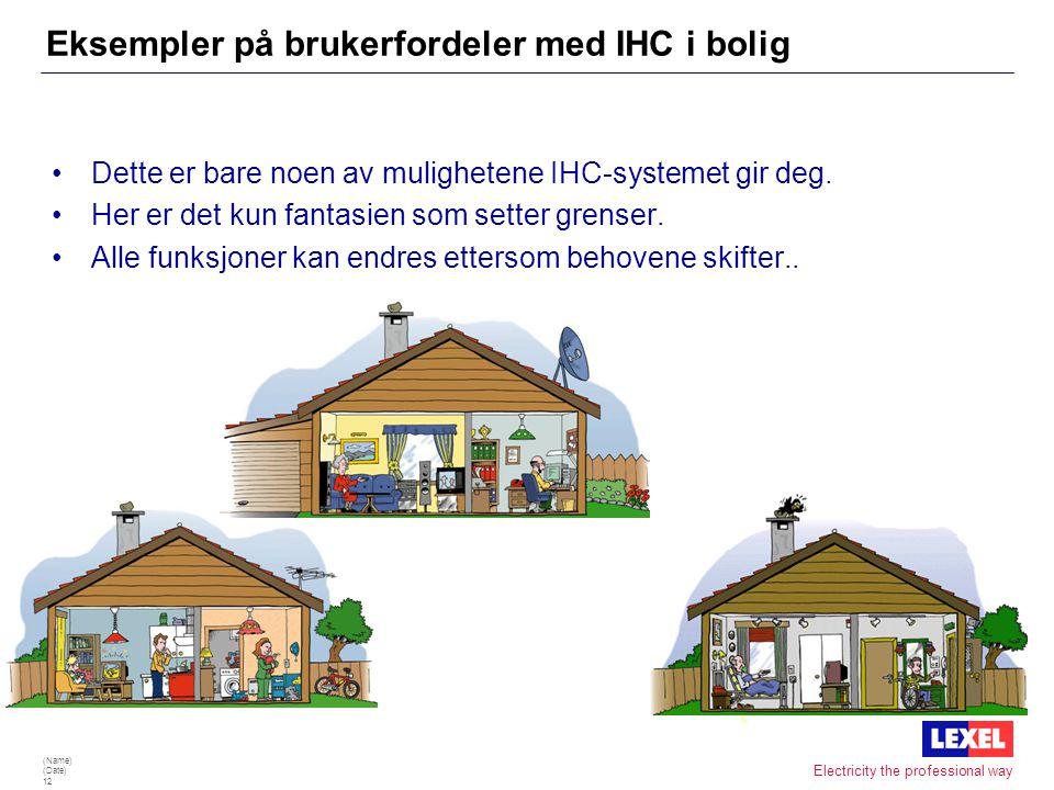(Name) (Date) 11 Electricity the professional way Eksempel på bruker-fordeler med IHC i bolig •Innbruddsalarm ved innbrudd kan følgende skje: alt lys