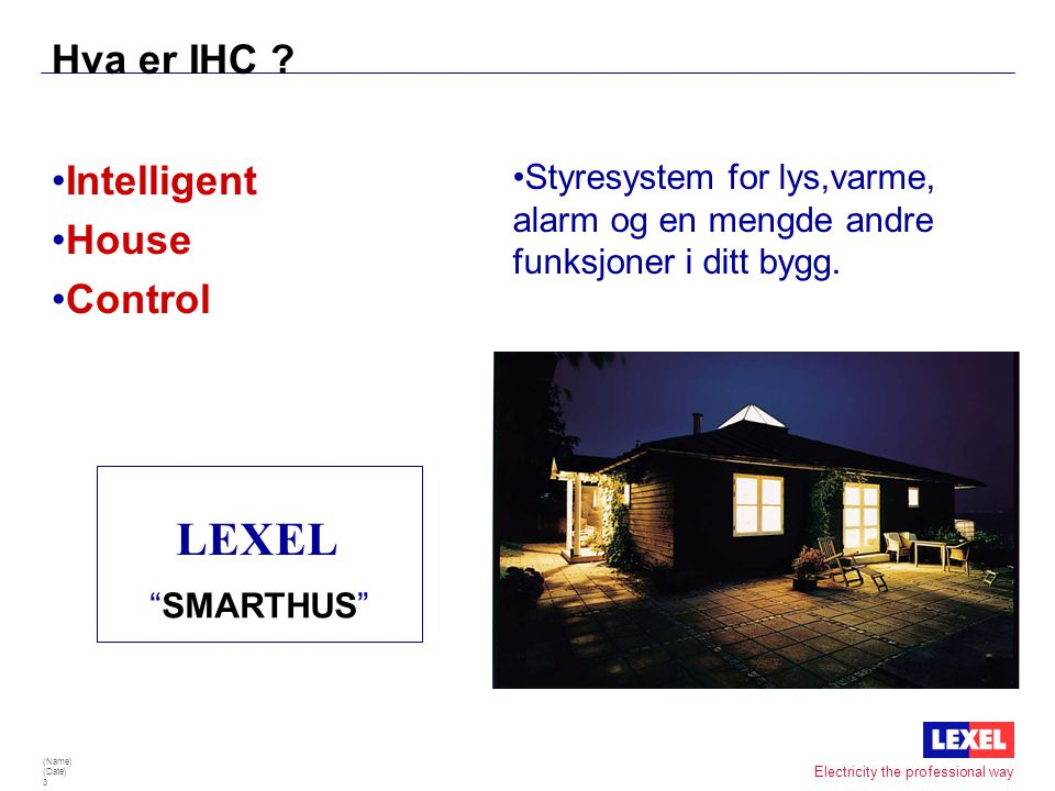 (Name) (Date) 3 Electricity the professional way Hva er IHC .