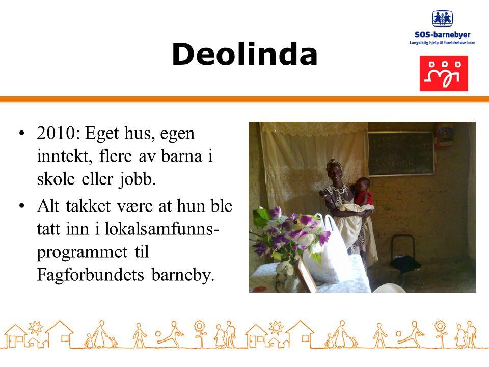 Deolinda •2010: Eget hus, egen inntekt, flere av barna i skole eller jobb. •Alt takket være at hun ble tatt inn i lokalsamfunns- programmet til Fagfor