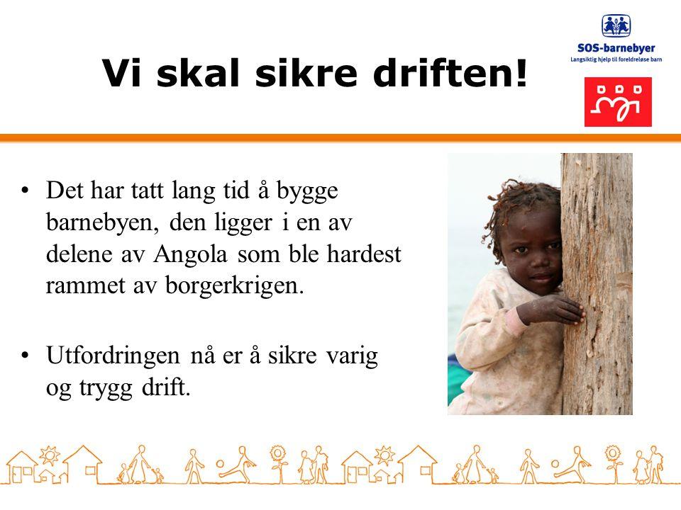 Vi skal sikre driften! •Det har tatt lang tid å bygge barnebyen, den ligger i en av delene av Angola som ble hardest rammet av borgerkrigen. •Utfordri