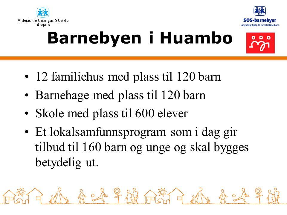 Barnebyen i Huambo •12 familiehus med plass til 120 barn •Barnehage med plass til 120 barn •Skole med plass til 600 elever •Et lokalsamfunnsprogram so