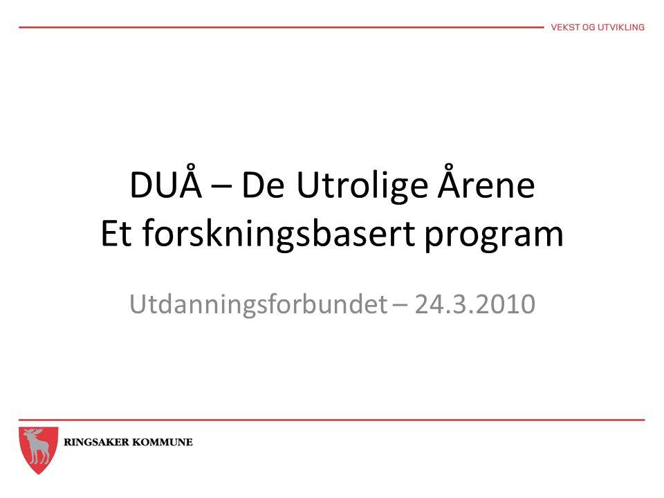 DUÅ – De Utrolige Årene Et forskningsbasert program Utdanningsforbundet – 24.3.2010