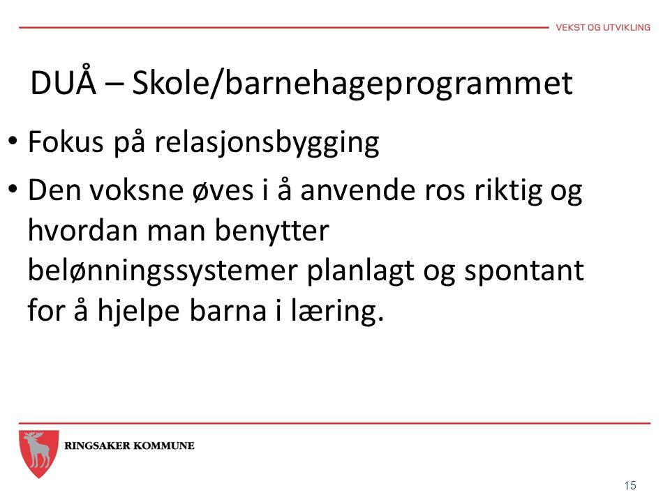 15 DUÅ – Skole/barnehageprogrammet • Fokus på relasjonsbygging • Den voksne øves i å anvende ros riktig og hvordan man benytter belønningssystemer pla