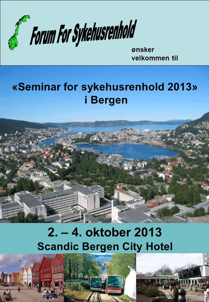 ønsker velkommen til «Seminar for sykehusrenhold 2013» i Bergen 2. – 4. oktober 2013 Scandic Bergen City Hotel