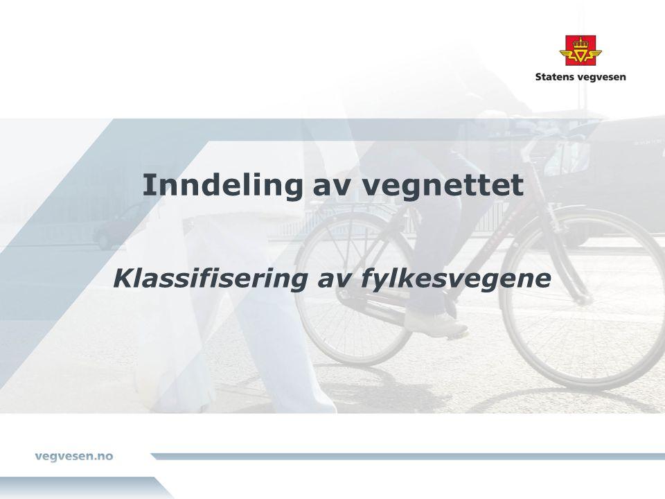 Inndeling av vegnettet Klassifisering av fylkesvegene