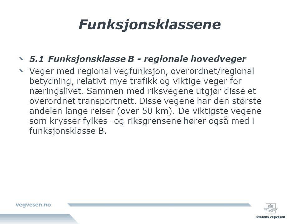 Funksjonsklassene 5.1Funksjonsklasse B - regionale hovedveger Veger med regional vegfunksjon, overordnet/regional betydning, relativt mye trafikk og viktige veger for næringslivet.