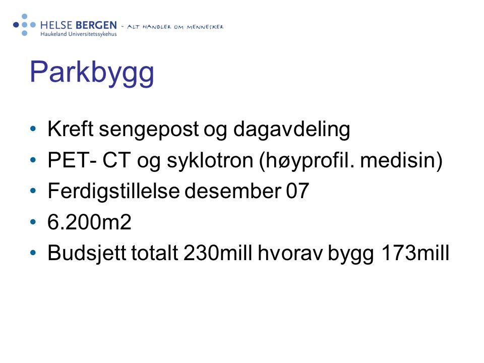 Parkbygg •Kreft sengepost og dagavdeling •PET- CT og syklotron (høyprofil.