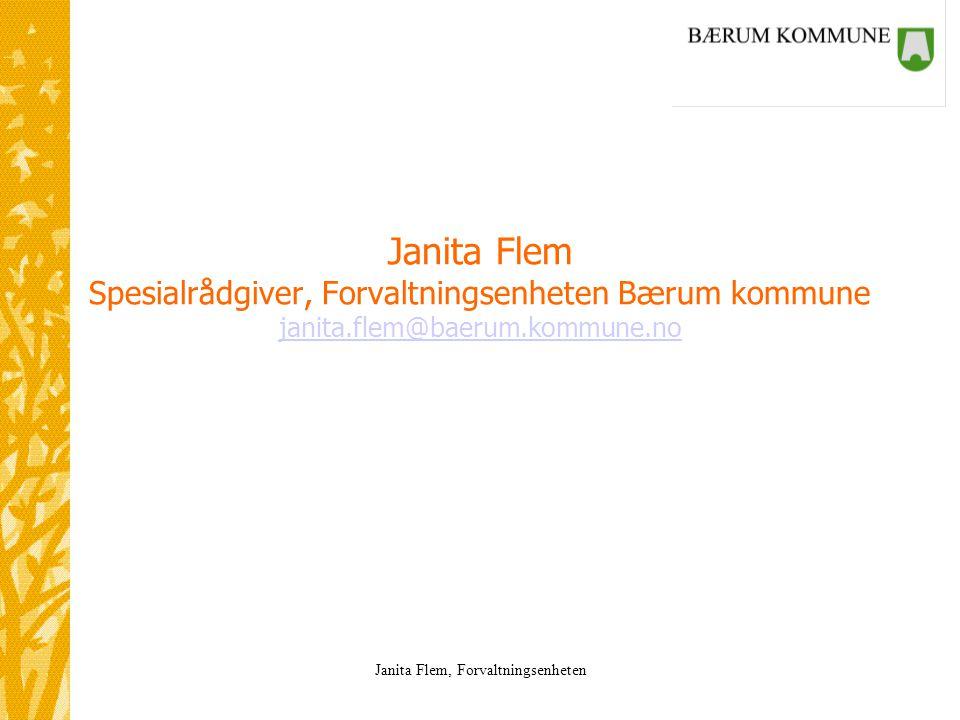 Janita Flem, Forvaltningsenheten Janita Flem Spesialrådgiver, Forvaltningsenheten Bærum kommune janita.flem@baerum.kommune.no janita.flem@baerum.kommu