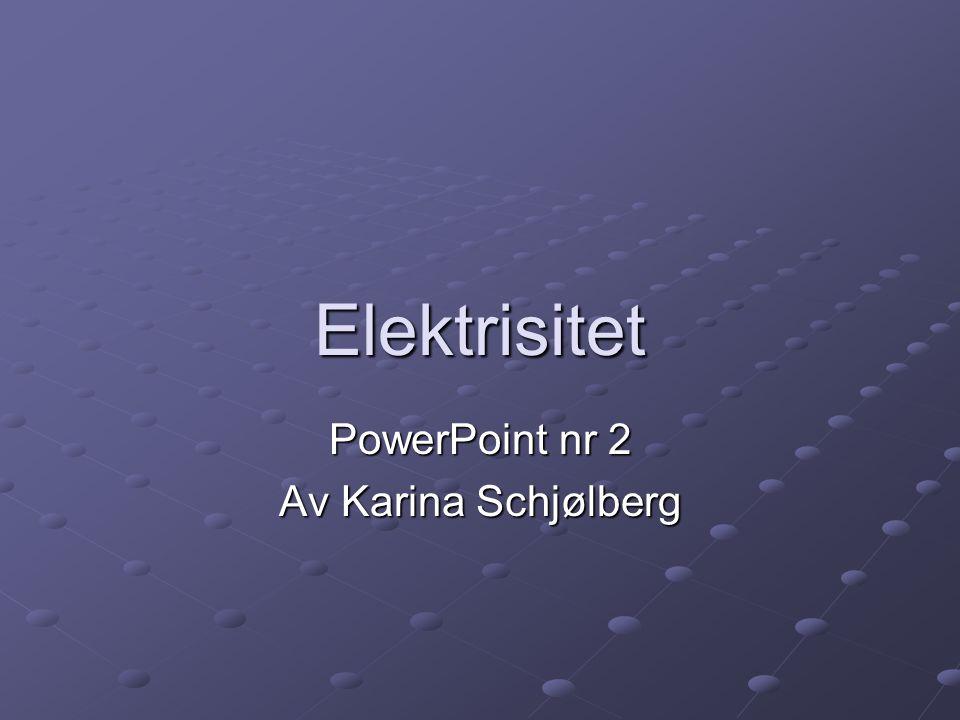 Elektrisitet PowerPoint nr 2 Av Karina Schjølberg