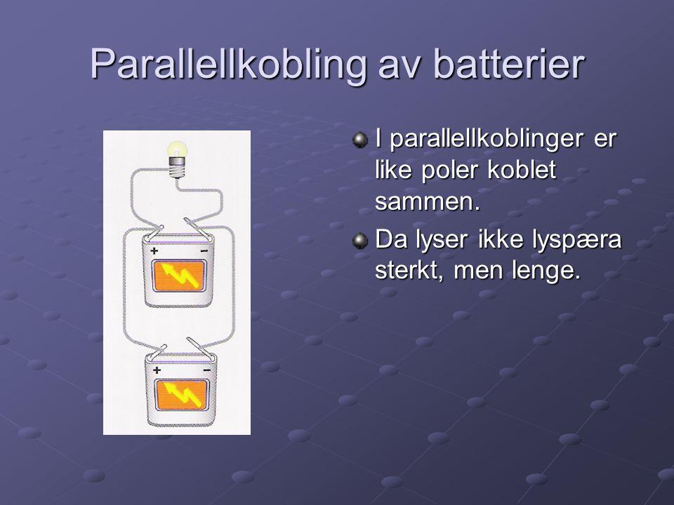 Parallellkobling av batterier I parallellkoblinger er like poler koblet sammen. Da lyser ikke lyspæra sterkt, men lenge.
