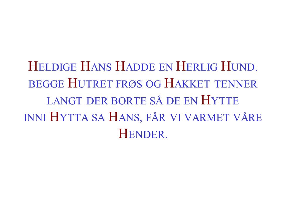 HELDIGE HANS HADDE EN HERLIG HUND. BEGGE HUTRET FRØS OG HAKKET TENNER LANGT DER BORTE SÅ DE EN HYTTE INNI HYTTA SA HANS, FÅR VI VARMET VÅRE HENDER.