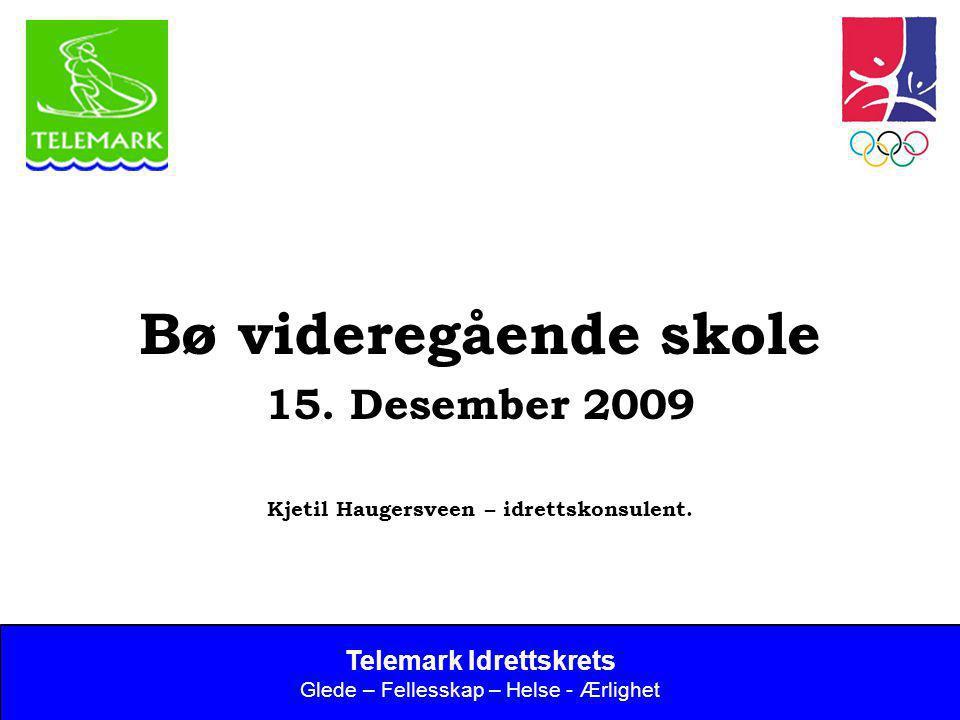 Norges idrettsforbund og olympiske og paralympiske komité 1 Bø videregående skole 15. Desember 2009 Kjetil Haugersveen – idrettskonsulent. Telemark Id