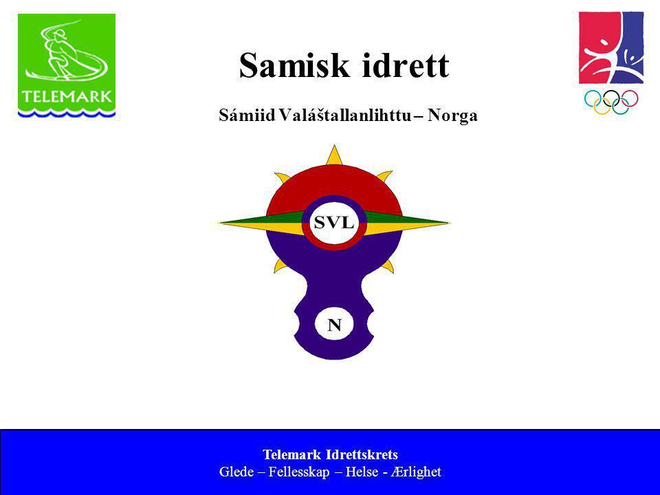 Norges idrettsforbund og olympiske og paralympiske komité Samisk idrett Sámiid Valáštallanlihttu – Norga Telemark Idrettskrets Glede – Fellesskap – He
