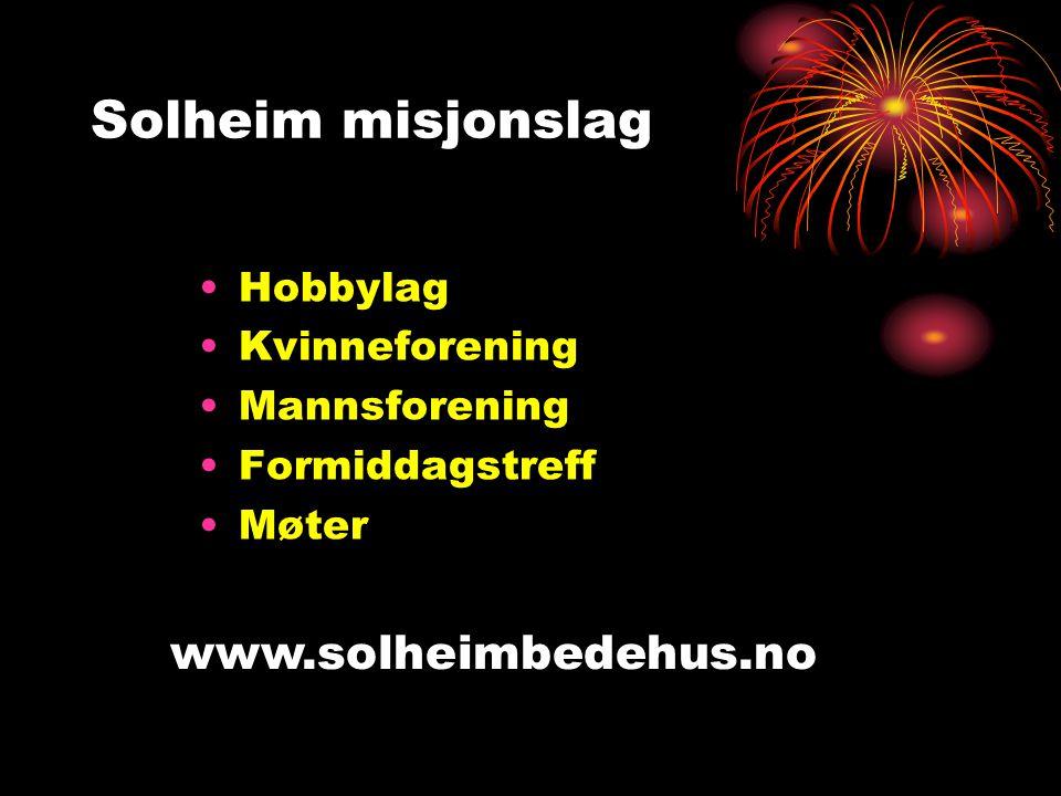 Solheim misjonslag •Hobbylag •Kvinneforening •Mannsforening •Formiddagstreff •Møter www.solheimbedehus.no