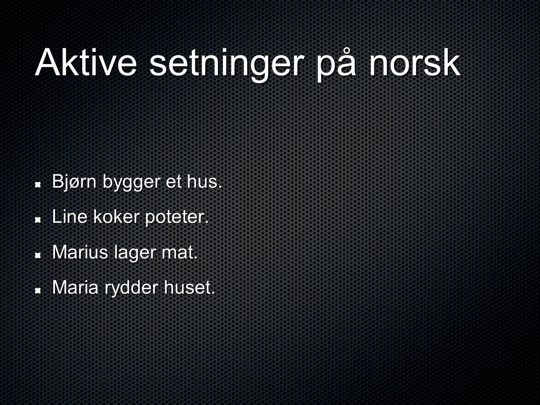 Hva med passiv på norsk S-passiv: Med modal verb + verb med s etterpå Det bygges et hus ved siden av vårt.