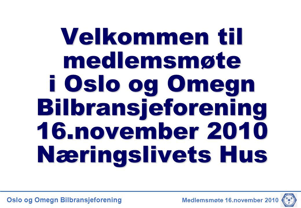 Oslo og Omegn Bilbransjeforening Medlemsmøte 16.november 2010 Velkommen til medlemsmøte i Oslo og Omegn Bilbransjeforening 16.november 2010 Næringslivets Hus