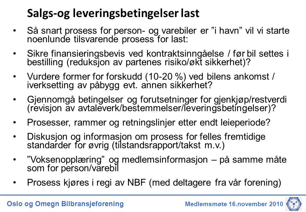 """Oslo og Omegn Bilbransjeforening Medlemsmøte 16.november 2010 Salgs-og leveringsbetingelser last •Så snart prosess for person- og varebiler er """"i havn"""