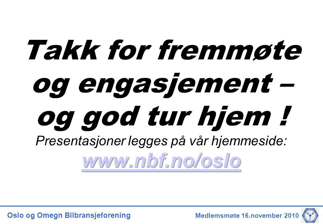 Oslo og Omegn Bilbransjeforening Medlemsmøte 16.november 2010 www.nbf.no/oslo www.nbf.no/oslo Takk for fremmøte og engasjement – og god tur hjem ! Pre