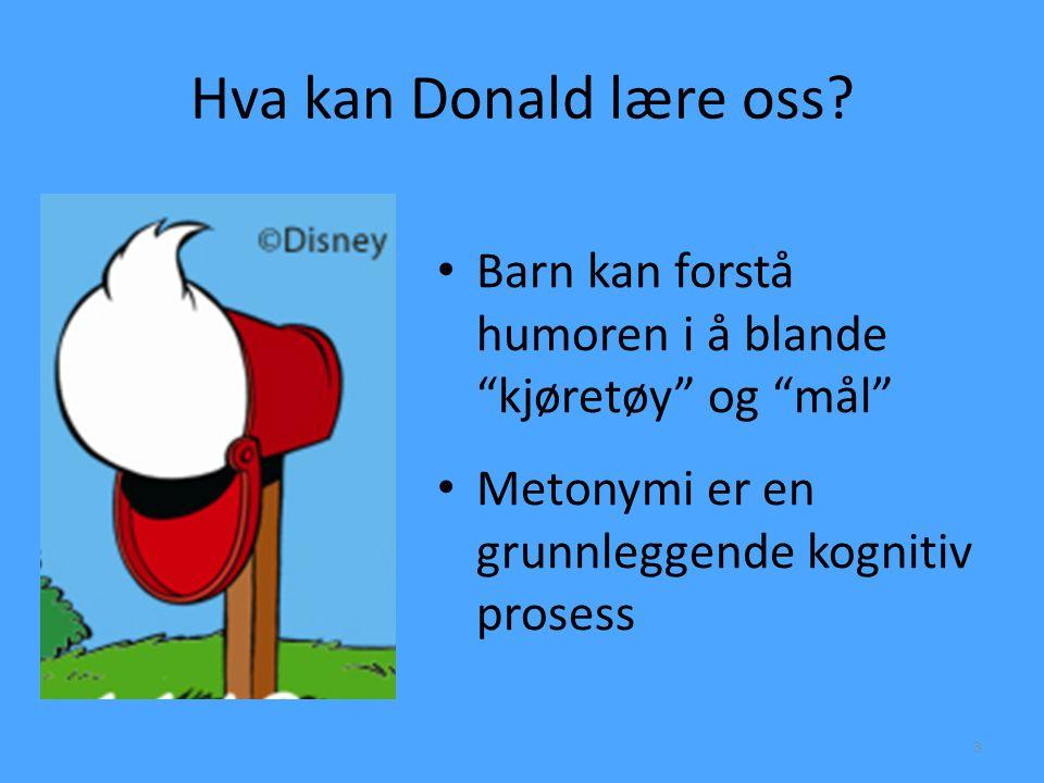 """Hva kan Donald lære oss? • Barn kan forstå humoren i å blande """"kjøretøy"""" og """"mål"""" • Metonymi er en grunnleggende kognitiv prosess 3"""