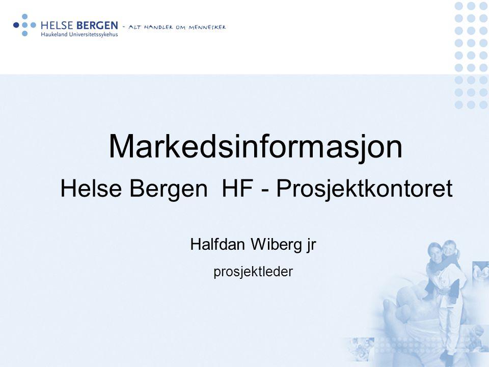 Markedsinformasjon Helse Bergen HF - Prosjektkontoret Halfdan Wiberg jr prosjektleder