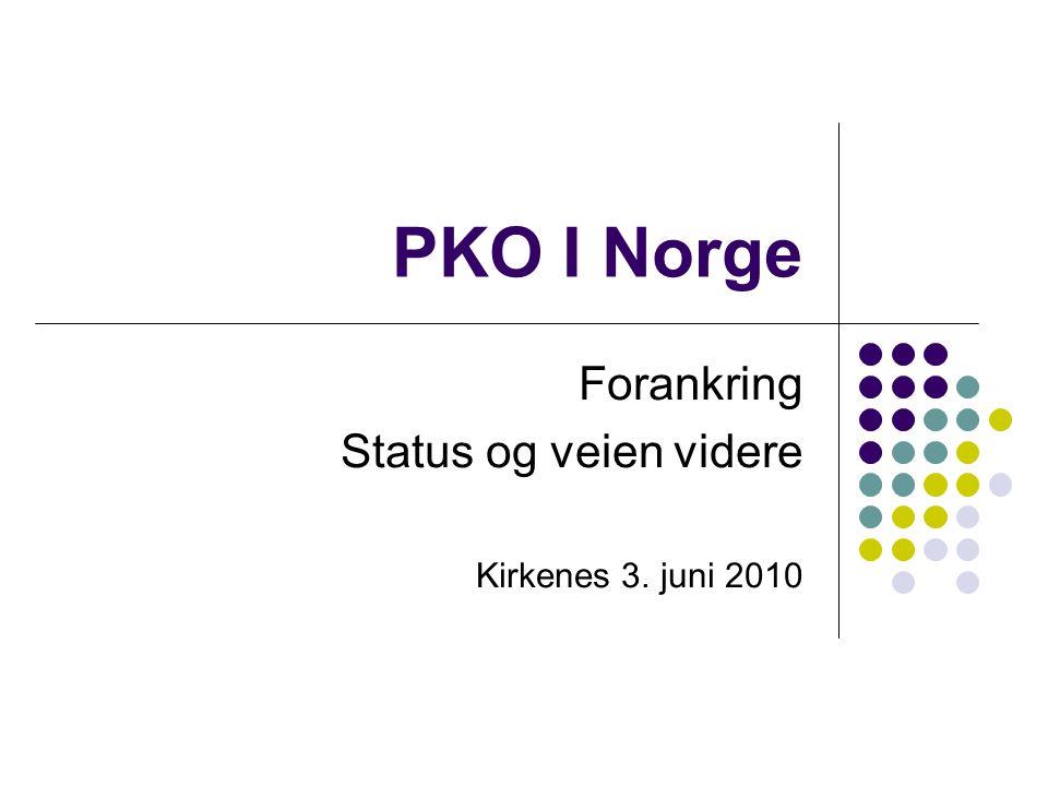 PKO I Norge Forankring Status og veien videre Kirkenes 3. juni 2010