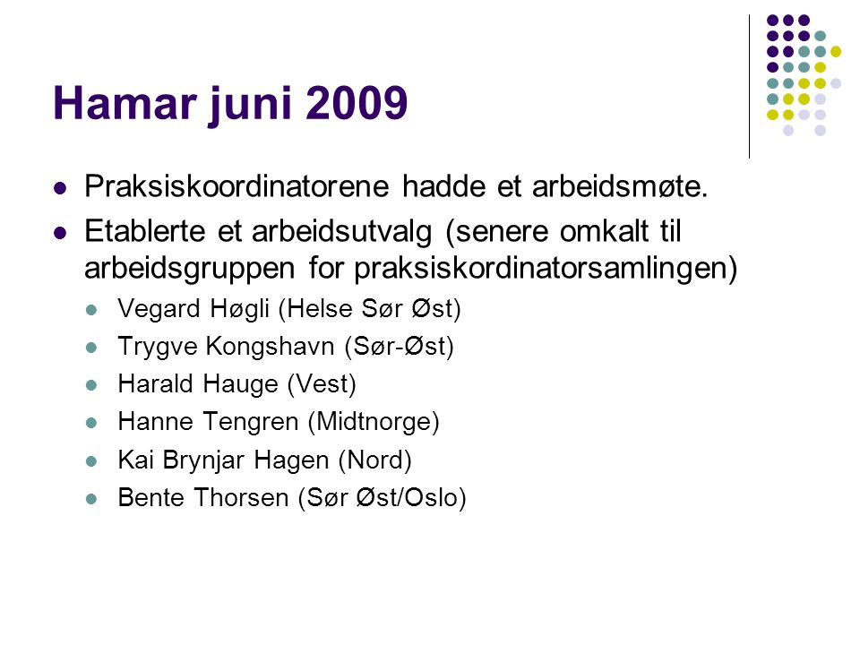 Hamar juni 2009  Praksiskoordinatorene hadde et arbeidsmøte.  Etablerte et arbeidsutvalg (senere omkalt til arbeidsgruppen for praksiskordinatorsaml