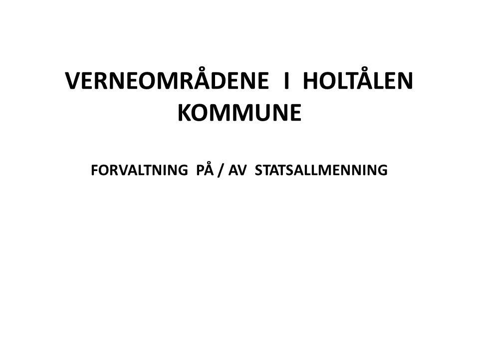 VERNEOMRÅDENE I HOLTÅLEN KOMMUNE FORVALTNING PÅ / AV STATSALLMENNING