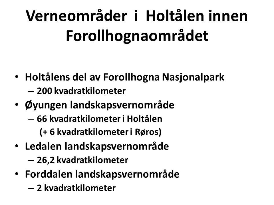 Verneområder i Holtålen innen Forollhognaområdet • Holtålens del av Forollhogna Nasjonalpark – 200 kvadratkilometer • Øyungen landskapsvernområde – 66 kvadratkilometer i Holtålen (+ 6 kvadratkilometer i Røros) • Ledalen landskapsvernområde – 26,2 kvadratkilometer • Forddalen landskapsvernområde – 2 kvadratkilometer