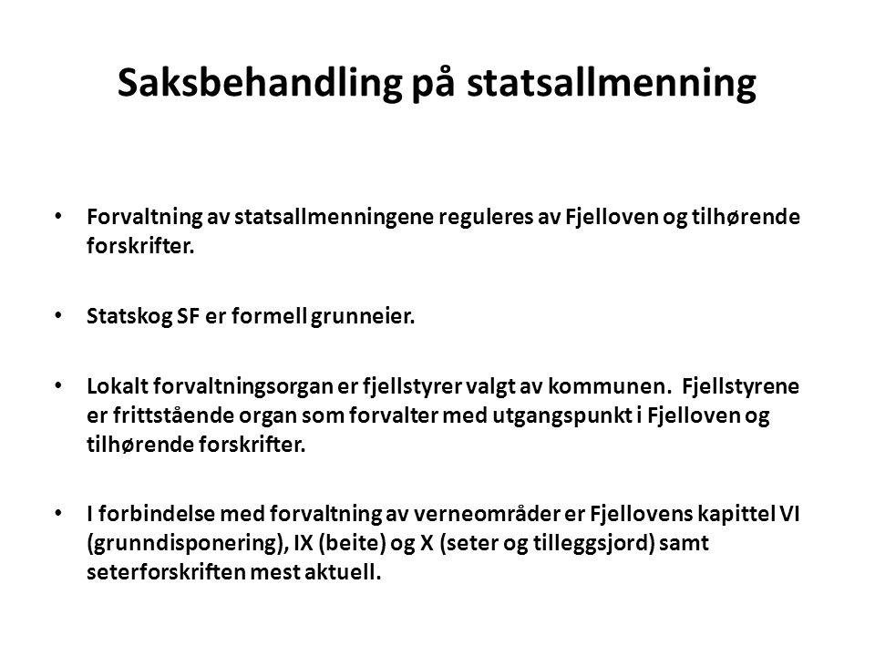 Saksbehandling på statsallmenning • Forvaltning av statsallmenningene reguleres av Fjelloven og tilhørende forskrifter.