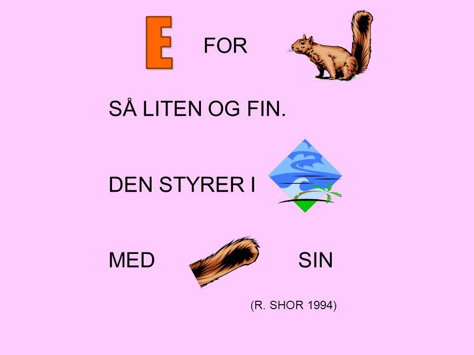 FOR SÅ LITEN OG FIN. DEN STYRER I MED SIN (R. SHOR 1994)