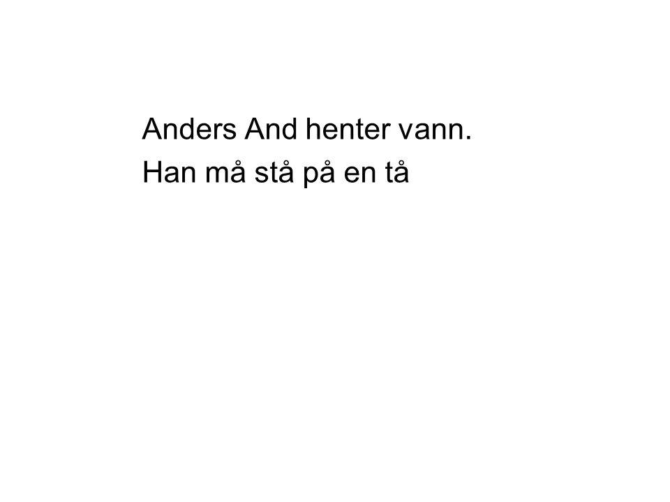 Anders And henter vann. Han må stå på en tå