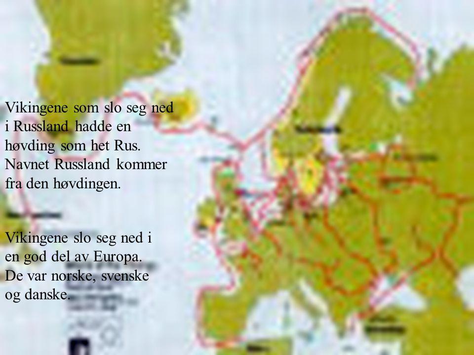 Vikingene som slo seg ned i Russland hadde en høvding som het Rus. Navnet Russland kommer fra den høvdingen. Vikingene slo seg ned i en god del av Eur