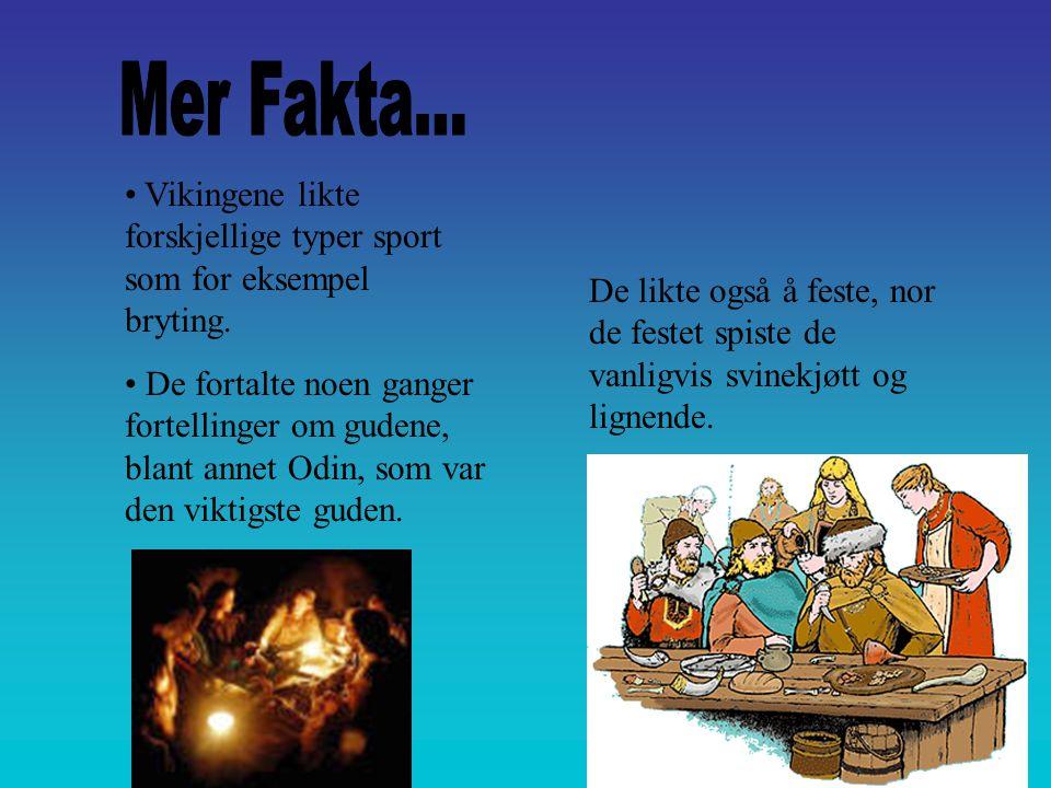 • Vikingene likte forskjellige typer sport som for eksempel bryting. • De fortalte noen ganger fortellinger om gudene, blant annet Odin, som var den v