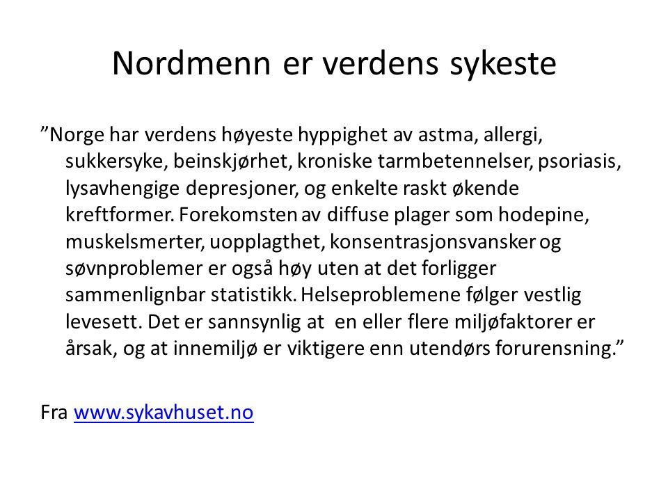 """Nordmenn er verdens sykeste """"Norge har verdens høyeste hyppighet av astma, allergi, sukkersyke, beinskjørhet, kroniske tarmbetennelser, psoriasis, lys"""