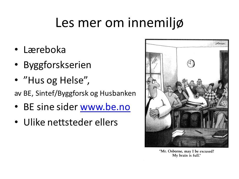"""Les mer om innemiljø • Læreboka • Byggforskserien • """"Hus og Helse"""", av BE, Sintef/Byggforsk og Husbanken • BE sine sider www.be.nowww.be.no • Ulike ne"""