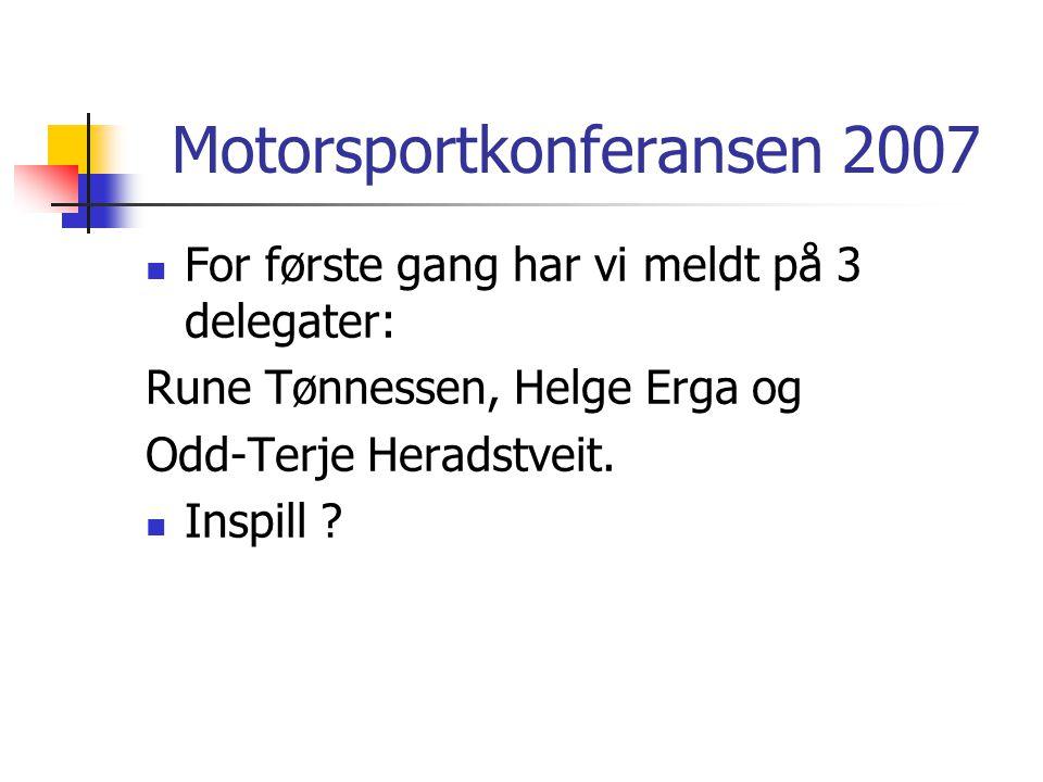 Motorsportkonferansen 2007  For første gang har vi meldt på 3 delegater: Rune Tønnessen, Helge Erga og Odd-Terje Heradstveit.