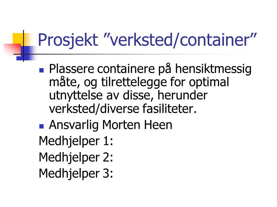 Prosjekt verksted/container  Plassere containere på hensiktmessig måte, og tilrettelegge for optimal utnyttelse av disse, herunder verksted/diverse fasiliteter.
