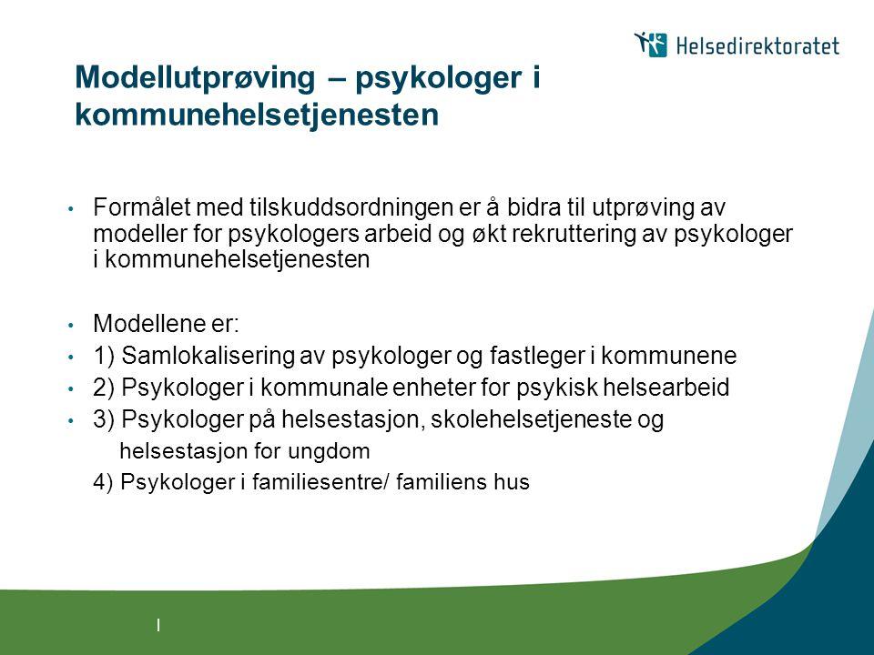 | Modellutprøving – psykologer i kommunehelsetjenesten • Formålet med tilskuddsordningen er å bidra til utprøving av modeller for psykologers arbeid og økt rekruttering av psykologer i kommunehelsetjenesten • Modellene er: • 1) Samlokalisering av psykologer og fastleger i kommunene • 2) Psykologer i kommunale enheter for psykisk helsearbeid • 3) Psykologer på helsestasjon, skolehelsetjeneste og helsestasjon for ungdom 4) Psykologer i familiesentre/ familiens hus