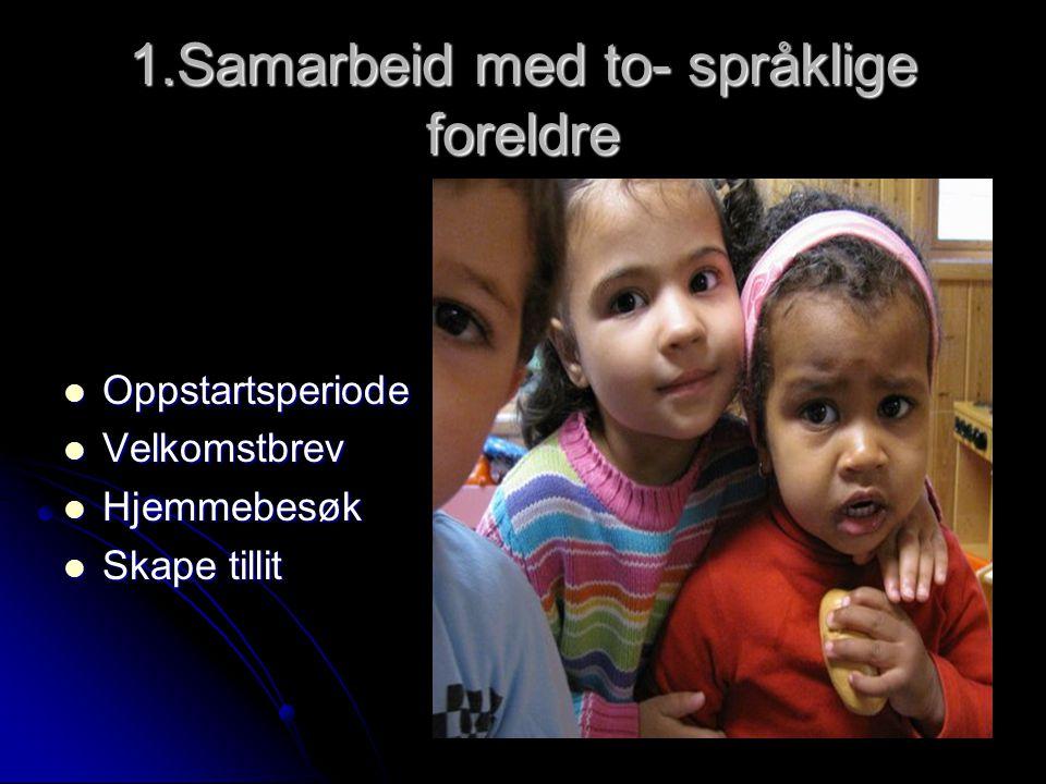 1.Samarbeid med to- språklige foreldre  Oppstartsperiode  Velkomstbrev  Hjemmebesøk  Skape tillit