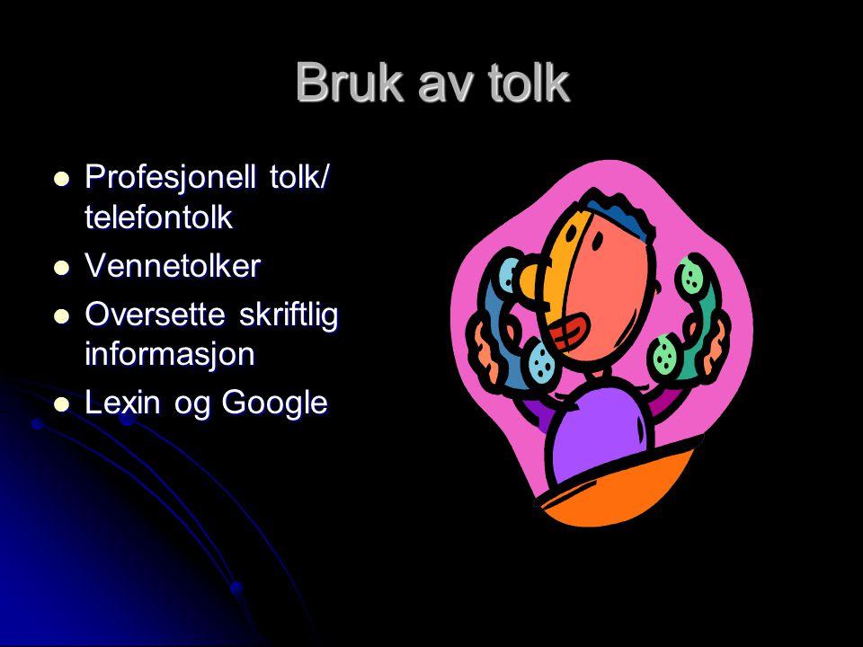 Bruk av tolk  Profesjonell tolk/ telefontolk  Vennetolker  Oversette skriftlig informasjon  Lexin og Google