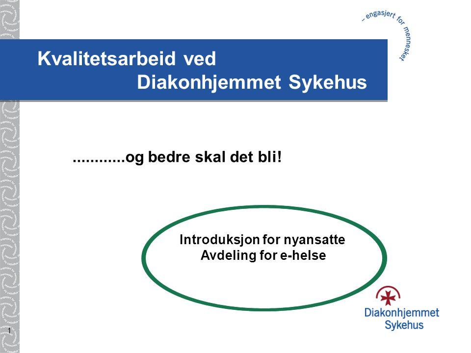1 Kvalitetsarbeid ved Diakonhjemmet Sykehus............og bedre skal det bli! Introduksjon for nyansatte Avdeling for e-helse