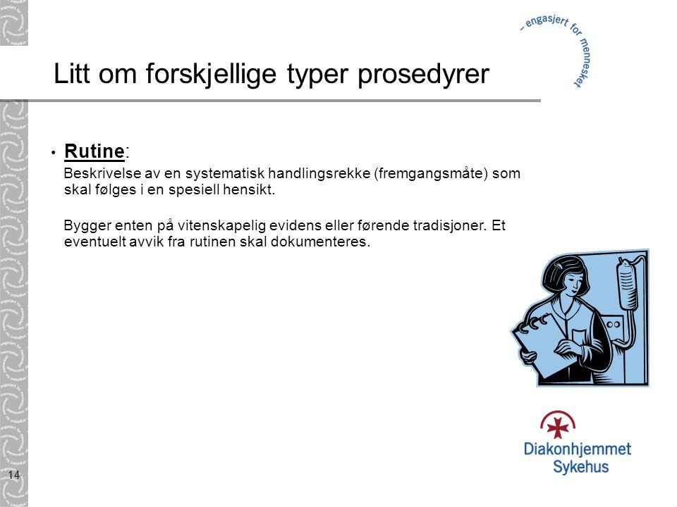 14 Litt om forskjellige typer prosedyrer • Rutine: Beskrivelse av en systematisk handlingsrekke (fremgangsmåte) som skal følges i en spesiell hensikt.