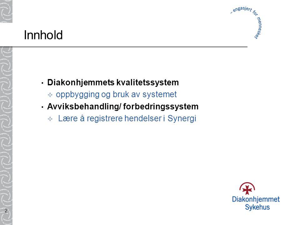 2 Innhold • Diakonhjemmets kvalitetssystem  oppbygging og bruk av systemet • Avviksbehandling/ forbedringssystem  Lære å registrere hendelser i Syne