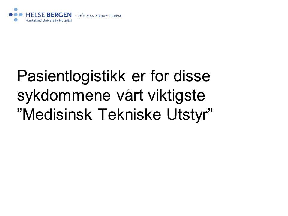 """Pasientlogistikk er for disse sykdommene vårt viktigste """"Medisinsk Tekniske Utstyr"""""""