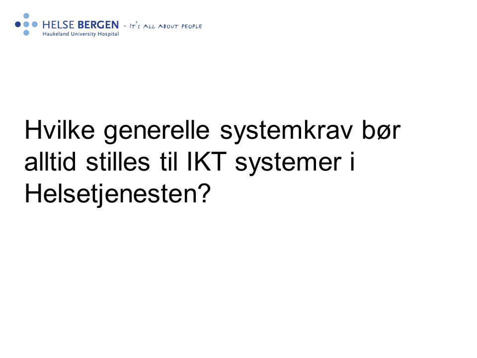 Hvilke generelle systemkrav bør alltid stilles til IKT systemer i Helsetjenesten?